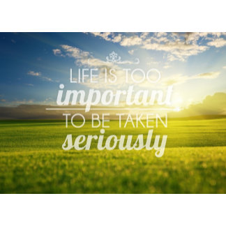 Life Is Too Important - Motivational Quote