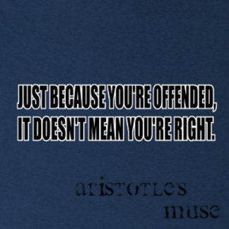 Just because you're offended, it doesn't mean...