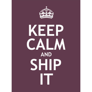 Keep Calm and Ship It