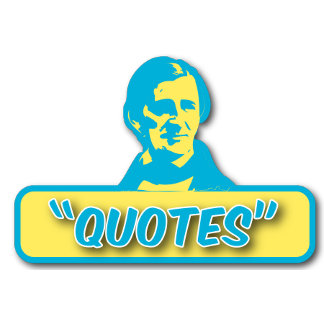 QUOTES: Things people said.  Some are funny.