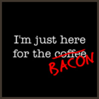 I'm Just Here for the Bacon