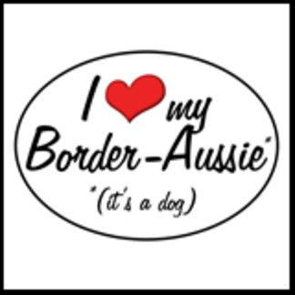 It's a Dog! I Love My Border-Aussie