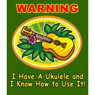 Warning: I Have A Ukulele ...