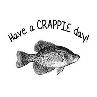 HAVE A CRAPPIE DAY!