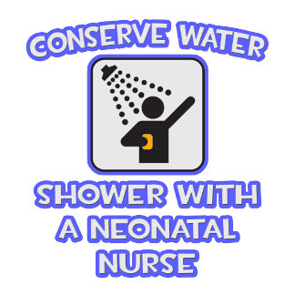 Conserve Water .. Shower With a Neonatal Nurse