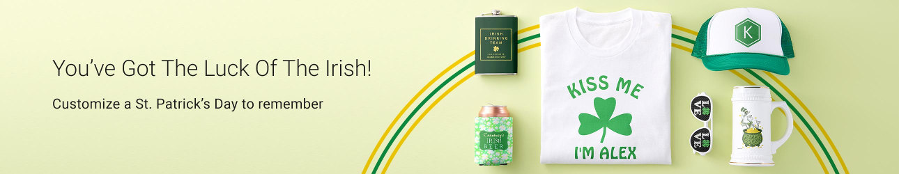 You've Got The Luck Of The Irish! Customize a St. Patrick's Day to remember