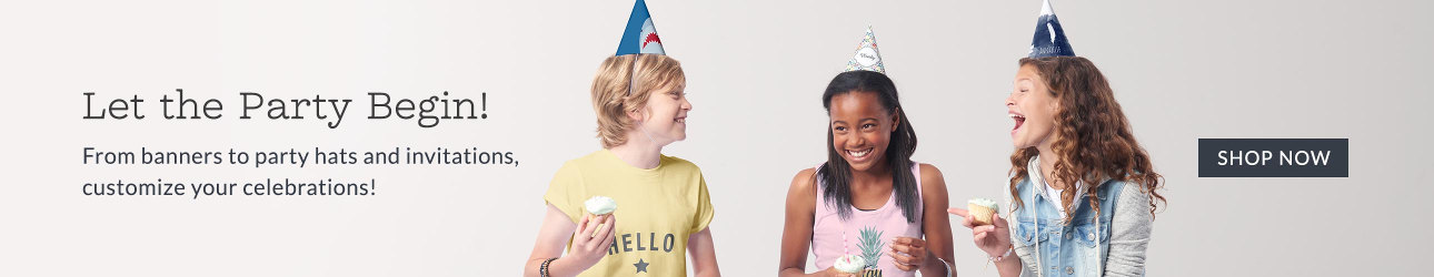 Let the Party Begin! From banners to party hats and invitations, customize your celebrations!