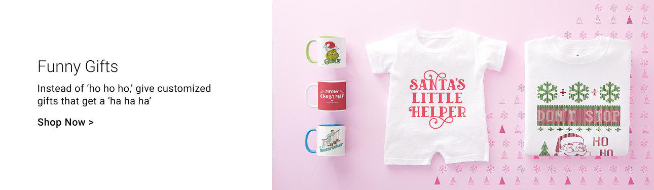 Funny Gifts - Instead of 'ho, ho, ho', give customized gifts that get a 'ha ha ha'