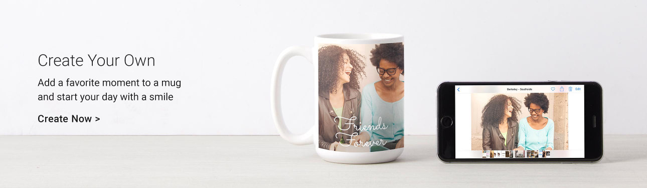 Create Your Own - Add a favorite moment to a mug and start your day with a smile!