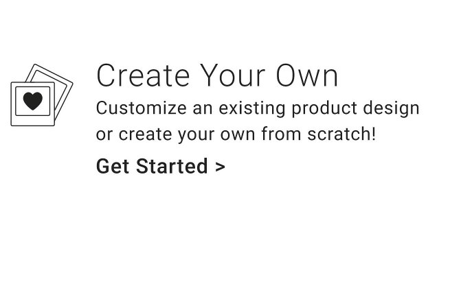 Customize an existing product design or create your own from scratch!