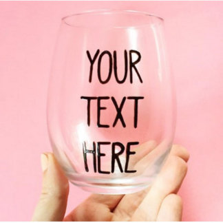 Custom Wine Glass with Your Personalized Message