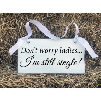 Don't Worry Ladies... Wooden Wedding Sign