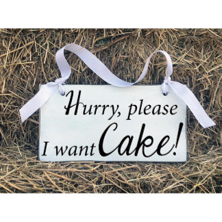 Hurry I Want Cake... Wooden Wedding Sign