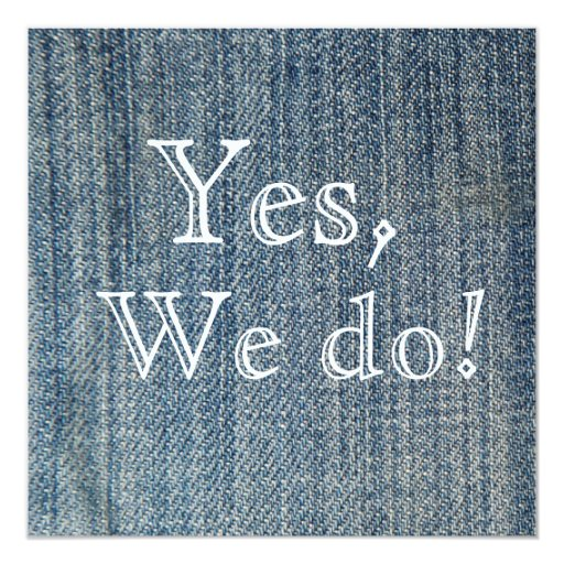 """Yes,We Do! Blue Jeans Wedding Invitation 5.25"""" Square Invitation Card (front side)"""