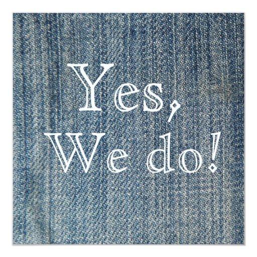 "Yes,We Do! Blue Jeans Wedding Invitation 5.25"" Square Invitation Card"