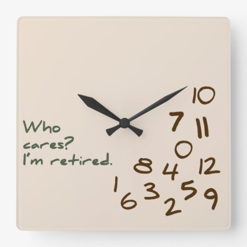"""Square Wall Clock saying """"Who Cares? I'm retired."""""""