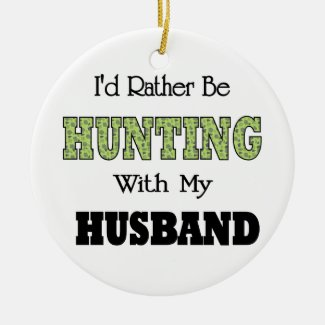 I'd Rather Be Hunting with My Husband Ceramic Ornament