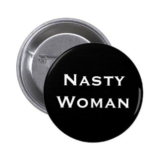 Nasty Woman - bold white text on black Button
