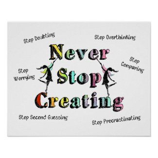 Never Stop Creating (Stop Doubting, Comparing...) Poster