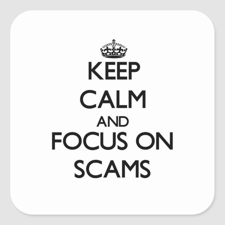 Keep Calm and focus on Scams Square Sticker