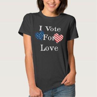 I Vote For Love T-shirt