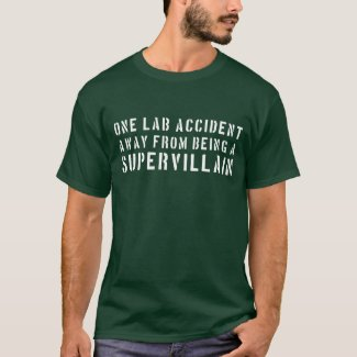 One lab accident away from being a supervillain t shirt