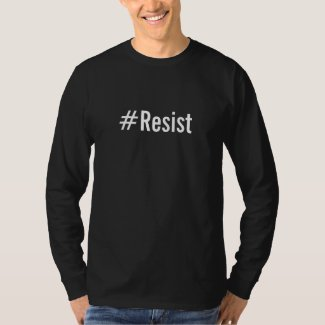 #Resist, bold white text on black T-Shirt