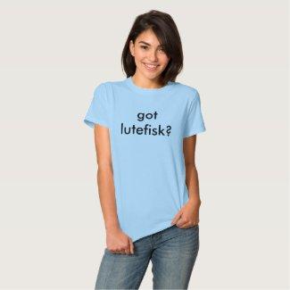 got lutefisk? tee shirt