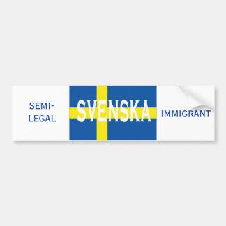 svenska, IMMIGRANT, SEMI-LEGAL Car Bumper Sticker