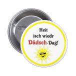 Swabian saying Dädsch day Pinback Button
