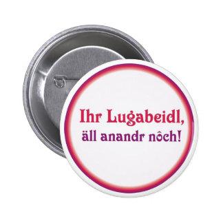 Swabian saying Lugabeidl Pinback Button