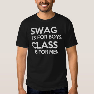 Swag is for Boys, Class is for Men Tees