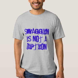 Swaggin Is Not A Option T-Shirt