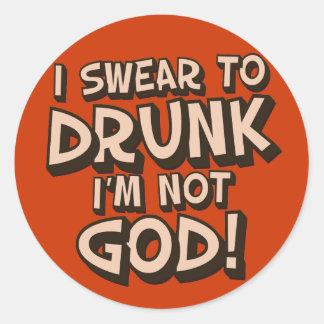 Swear to DRUNK I'm not God Classic Round Sticker