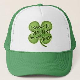 Swear To Drunk I'm Not God Trucker Hat