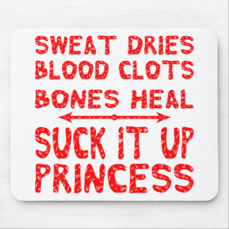 Sweat Dries Blood Clots Bone Heal Suck It Up Princ Mouse Pad
