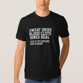 Sweat Dries Blood Clots Rugby Is Not For Cupcakes T-shirts