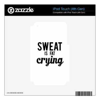 Sweat is fat crying decal for iPod touch 4G