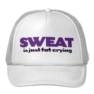 Sweat is fat crying trucker hats