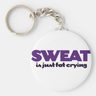 Sweat is fat crying keychain