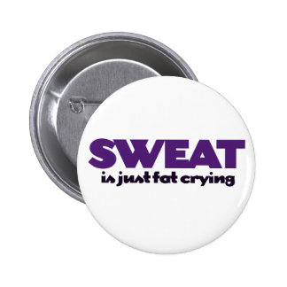 Sweat is fat crying pinback button