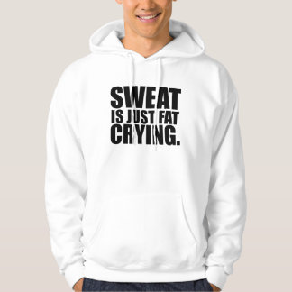 Sweat Is Just Fat Crying Gym Humor Hoodie