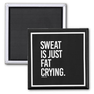 Sweat is just fat crying -   - Gym Humor -.png Magnet