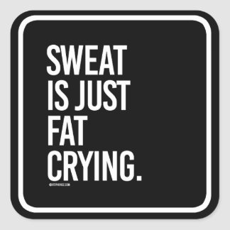 Sweat is just fat crying -   - Gym Humor -.png Square Sticker