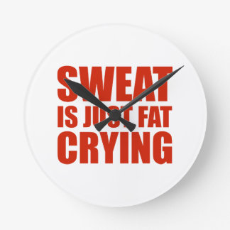 Sweat Is Just Fat Crying Round Clock