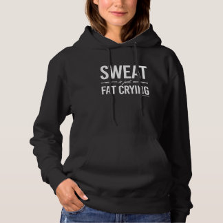 Sweat is just fat crying shirt
