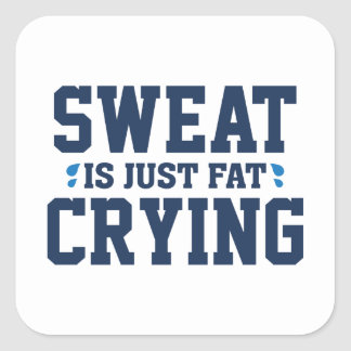 Sweat Is Just Fat Crying Square Sticker