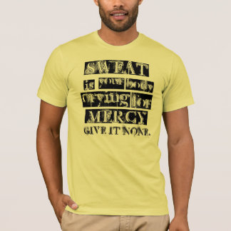 Sweat is Your Body Crying for Mercy Men's T-shirt
