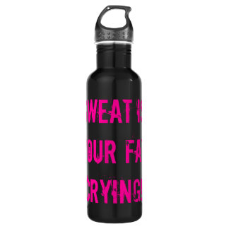 Sweat is your fat CRYING! Stainless Steel Water Bottle
