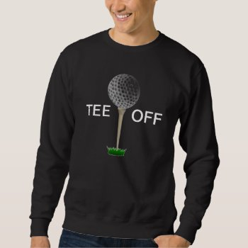 Sweat Shirt Mens Golf Tee - Tee Off by creativeconceptss at Zazzle